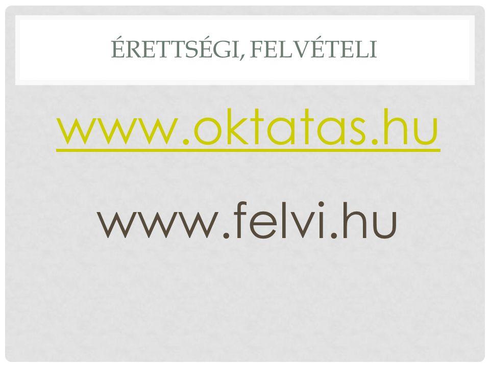 ÉRETTSÉGI, FELVÉTELI www.oktatas.hu www.felvi.hu
