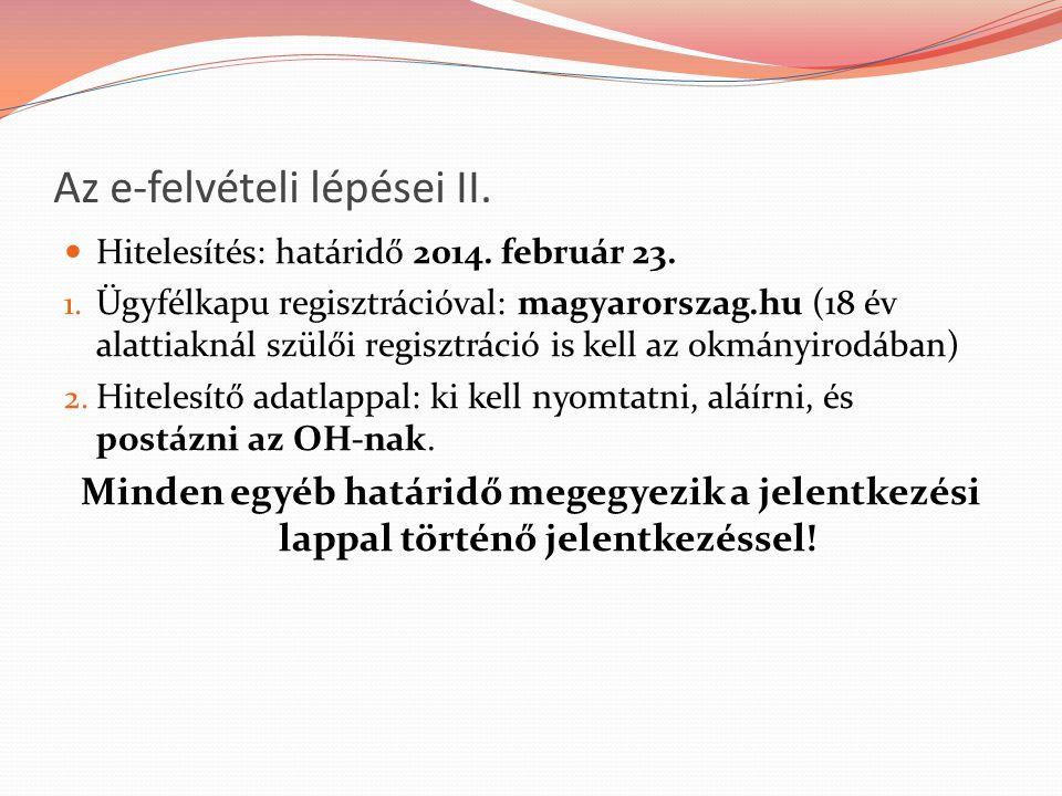 Az e-felvételi lépései II. Hitelesítés: határidő 2014. február 23. 1. Ügyfélkapu regisztrációval: magyarorszag.hu (18 év alattiaknál szülői regisztrác