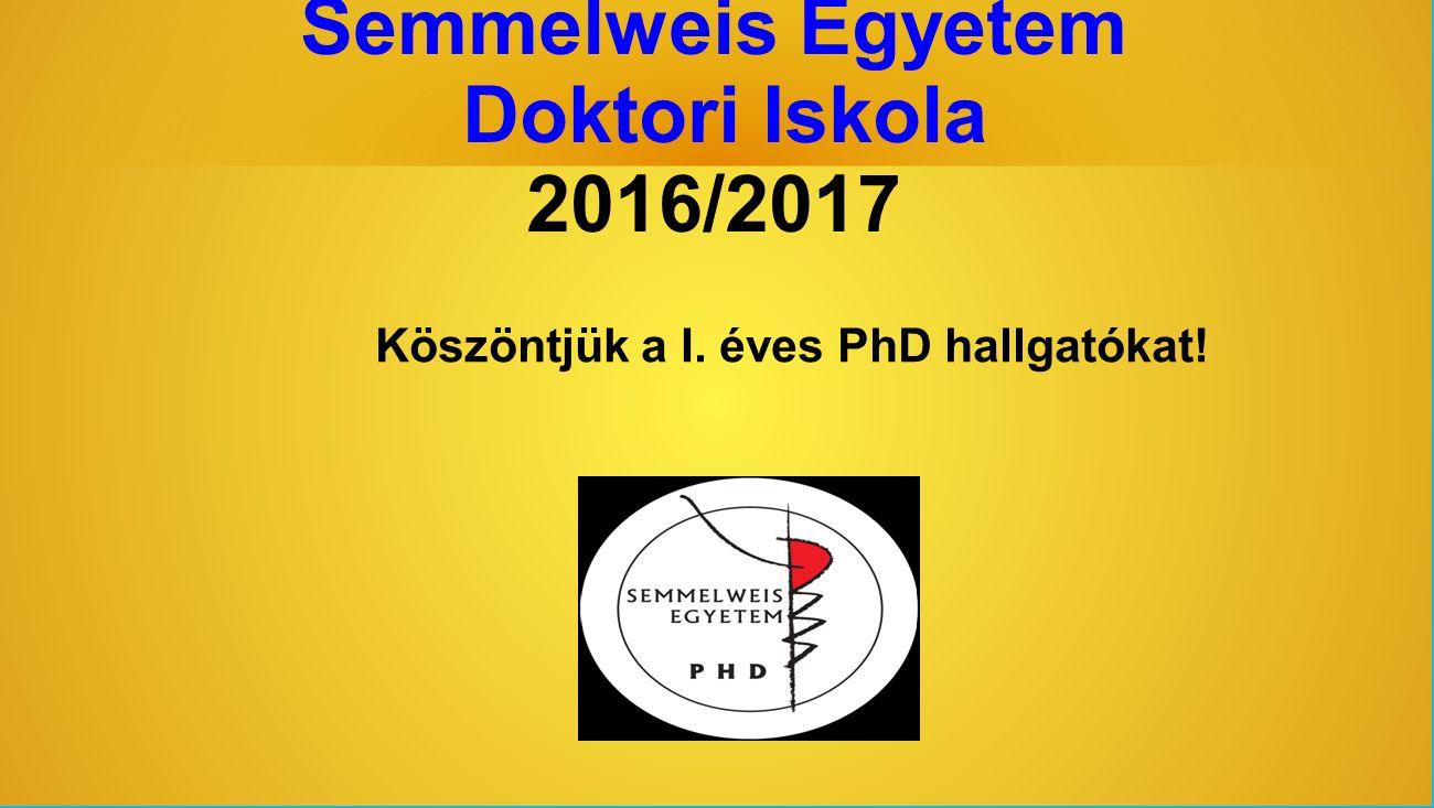 Semmelweis Egyetem Doktori Iskola 2016/2017 Köszöntjük a I. éves PhD hallgatókat!
