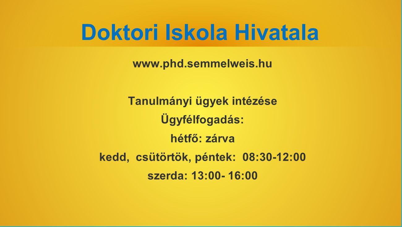 Doktori Iskola Hivatala www.phd.semmelweis.hu Tanulmányi ügyek intézése Ügyfélfogadás: hétfő: zárva kedd, csütörtök, péntek: 08:30-12:00 szerda: 13:00- 16:00 Ti