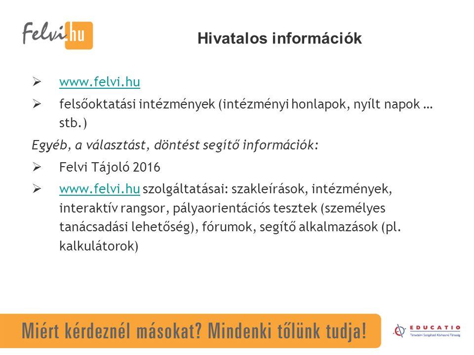 Hivatalos információk  www.felvi.hu www.felvi.hu  felsőoktatási intézmények (intézményi honlapok, nyílt napok … stb.) Egyéb, a választást, döntést segítő információk:  Felvi Tájoló 2016  www.felvi.hu szolgáltatásai: szakleírások, intézmények, interaktív rangsor, pályaorientációs tesztek (személyes tanácsadási lehetőség), fórumok, segítő alkalmazások (pl.