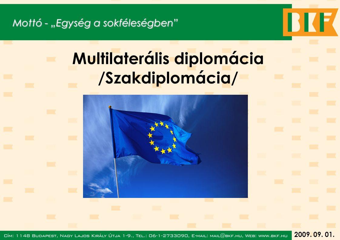 """2009. 09. 01. Multilaterális diplomácia /Szakdiplomácia/ Mottó - """"Egység a sokféleségben"""