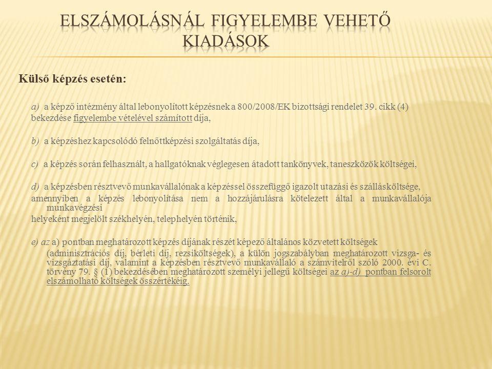 Külső képzés esetén: a) a képző intézmény által lebonyolított képzésnek a 800/2008/EK bizottsági rendelet 39. cikk (4) bekezdése figyelembe vételével