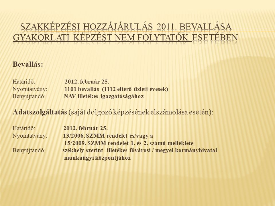 Bevallás: Határidő: 2012. február 25. Nyomtatvány: 1101 bevallás (1112 eltérő üzleti évesek) Benyújtandó: NAV illetékes igazgatóságához Adatszolgáltat