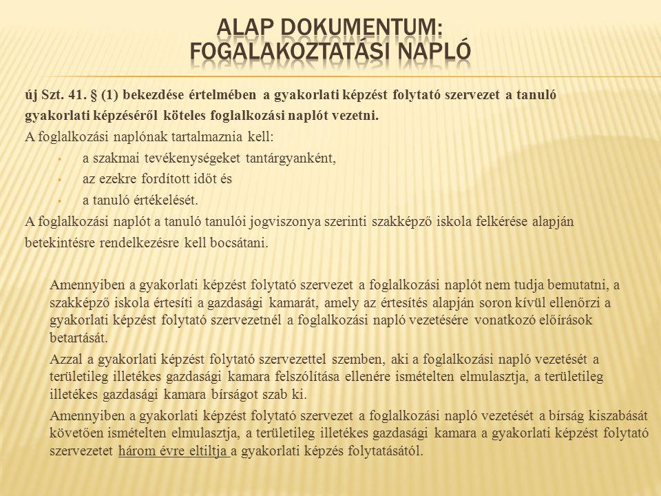 új Szt. 41. § (1) bekezdése értelmében a gyakorlati képzést folytató szervezet a tanuló gyakorlati képzéséről köteles foglalkozási naplót vezetni. A f