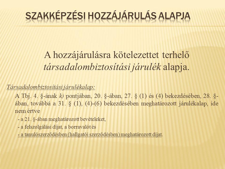 A hozzájárulásra kötelezettet terhelő társadalombiztosítási járulék alapja. Társadalombiztosítási járulékalap: A Tbj. 4. §-ának k) pontjában, 20. §-áb
