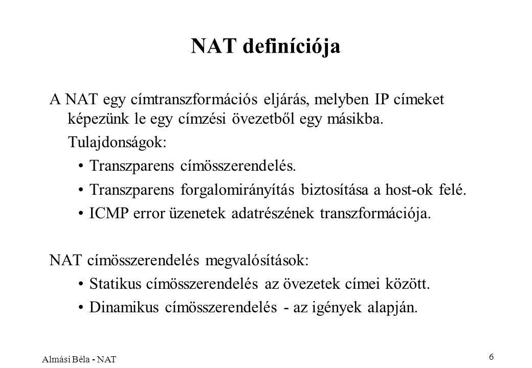 Almási Béla - NAT 6 NAT definíciója A NAT egy címtranszformációs eljárás, melyben IP címeket képezünk le egy címzési övezetből egy másikba.