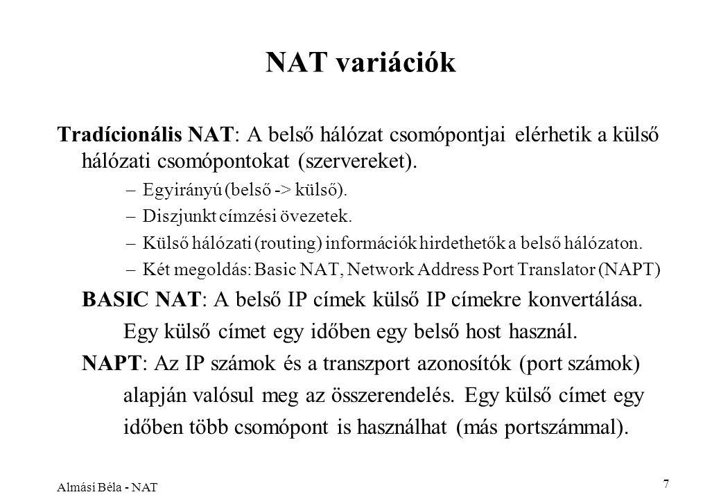 Almási Béla - NAT 7 NAT variációk Tradícionális NAT: A belső hálózat csomópontjai elérhetik a külső hálózati csomópontokat (szervereket).