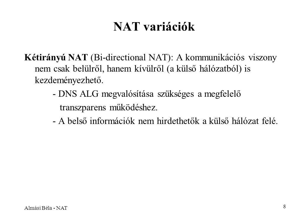 Almási Béla - NAT 8 NAT variációk Kétirányú NAT (Bi-directional NAT): A kommunikációs viszony nem csak belülről, hanem kívülről (a külső hálózatból) is kezdeményezhető.