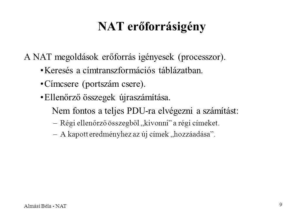 Almási Béla - NAT 9 NAT erőforrásigény A NAT megoldások erőforrás igényesek (processzor).