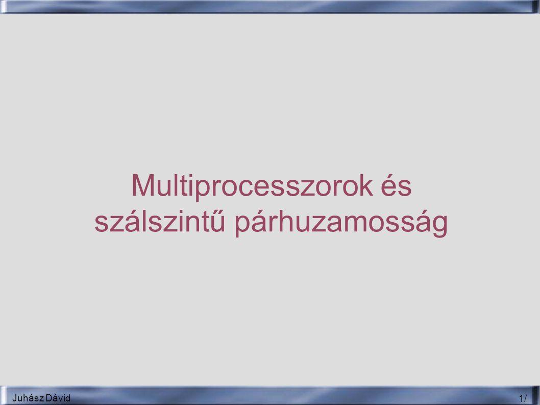 Juhász Dávid 12 / Alkalmazási területek jellemzői ● Alkalmazástól függő teljesítménykritikus jellemzők – Terhelés-elosztás – Szinkronizáció – Memória-késleltetésre való érzékenység ● Computation/Communication ratio – Minél nagyobb, annál jobb – Több adat növeli, több processzor csökkenti ● Több processzornak adjunk több adatot ● Tipikus felhasználási területek – Kereskedelmi alkalmazások – Multiprogramming, OS – Mérnöki, tudományos alkalmazások