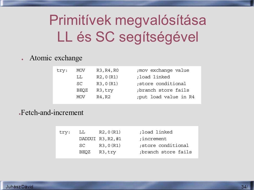 Juhász Dávid 34 / Primitívek megvalósítása LL és SC segítségével ● Atomic exchange ● Fetch-and-increment