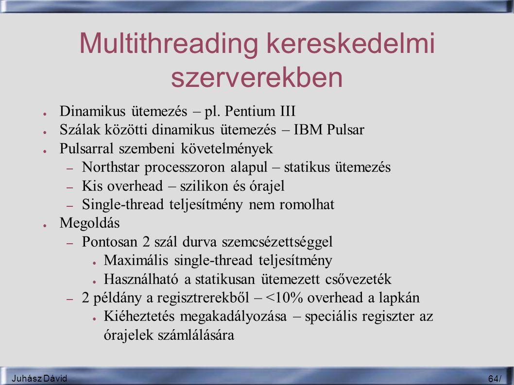 Juhász Dávid 64 / Multithreading kereskedelmi szerverekben ● Dinamikus ütemezés – pl.