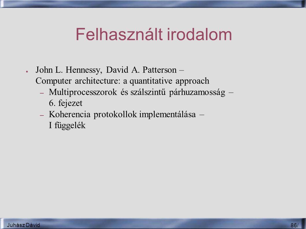 Juhász Dávid 86 / Felhasznált irodalom ● John L.Hennessy, David A.