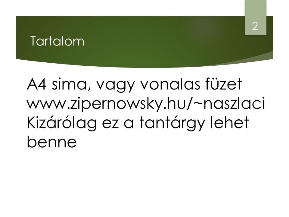 Tartalom A4 sima, vagy vonalas füzet www.zipernowsky.hu/~naszlaci Kizárólag ez a tantárgy lehet benne 2