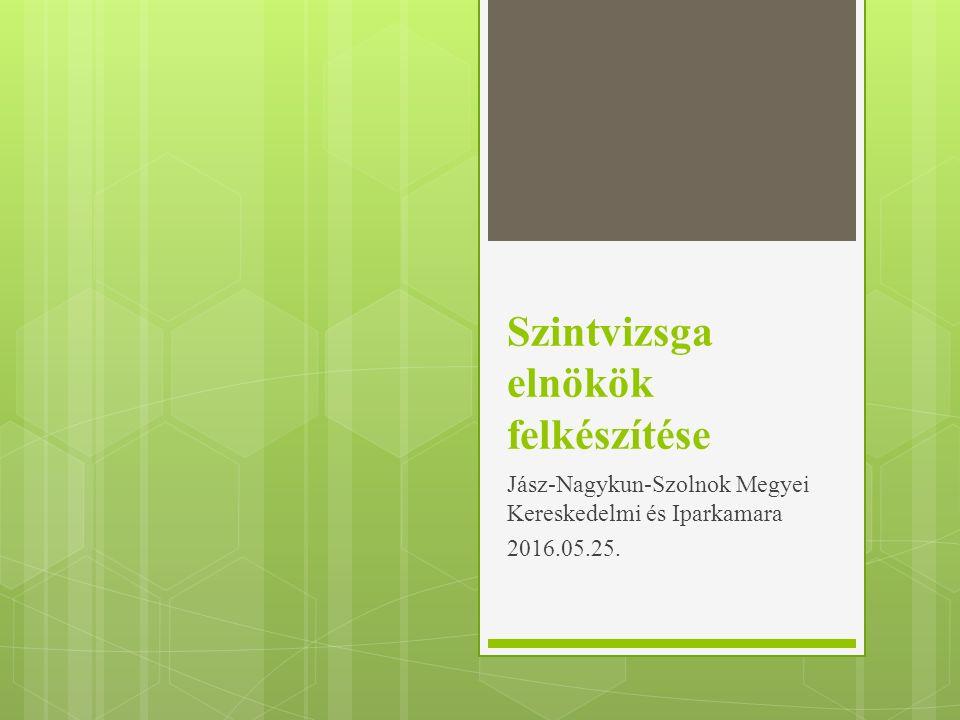 Szintvizsga elnökök felkészítése Jász-Nagykun-Szolnok Megyei Kereskedelmi és Iparkamara 2016.05.25.