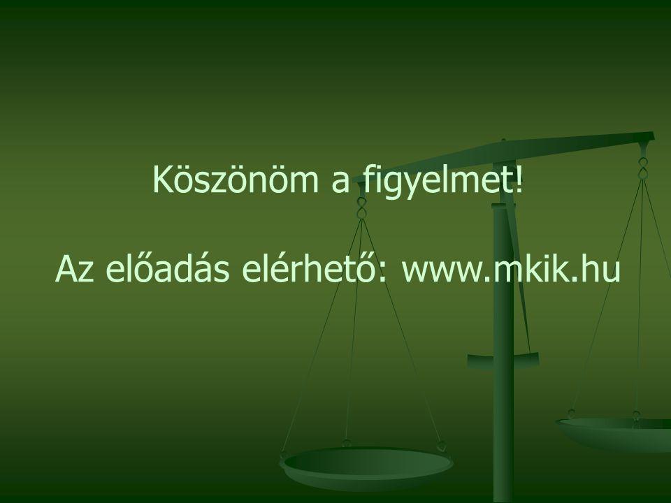 Köszönöm a figyelmet! Az előadás elérhető: www.mkik.hu