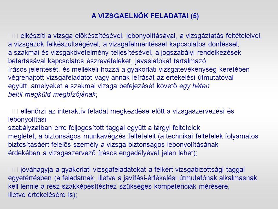 A VIZSGAELNÖK FELADATAI (5) elkészíti a vizsga elõkészítésével, lebonyolításával, a vizsgáztatás feltételeivel, a vizsgázók felkészültségével, a vizsg