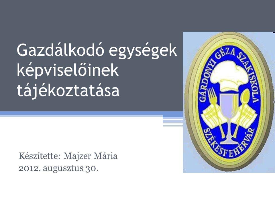Gazdálkodó egységek képviselőinek tájékoztatása Készítette: Majzer Mária 2012. augusztus 30.