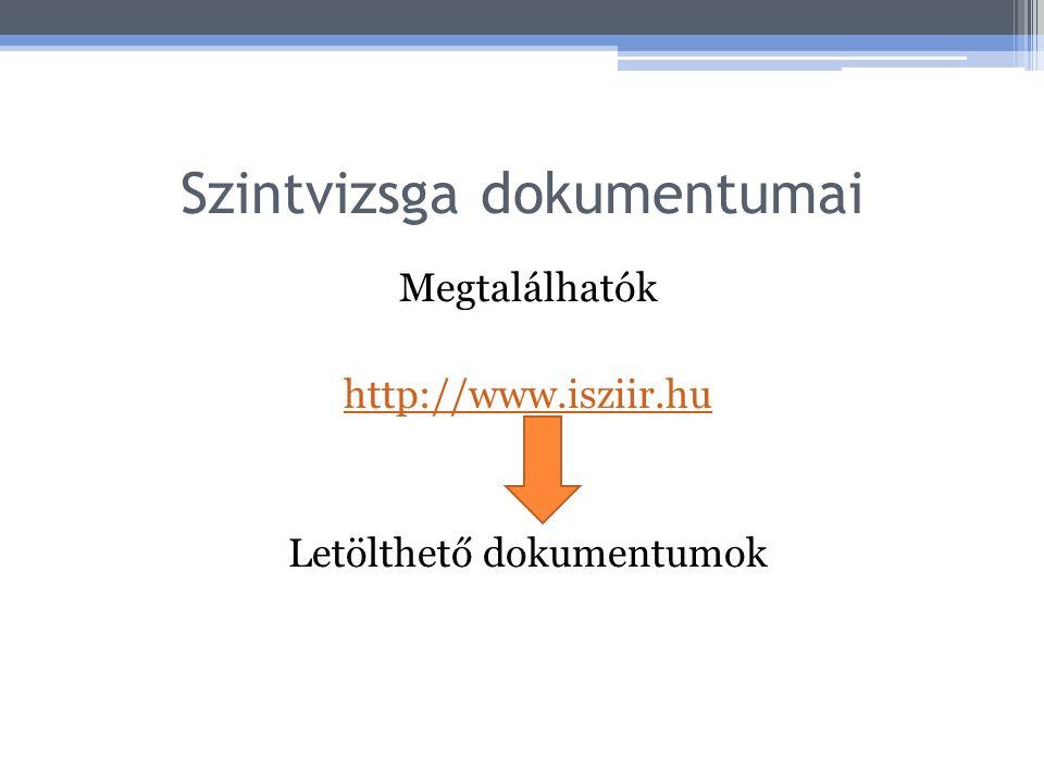 Szintvizsga dokumentumai Megtalálhatók http://www.isziir.hu Letölthető dokumentumok