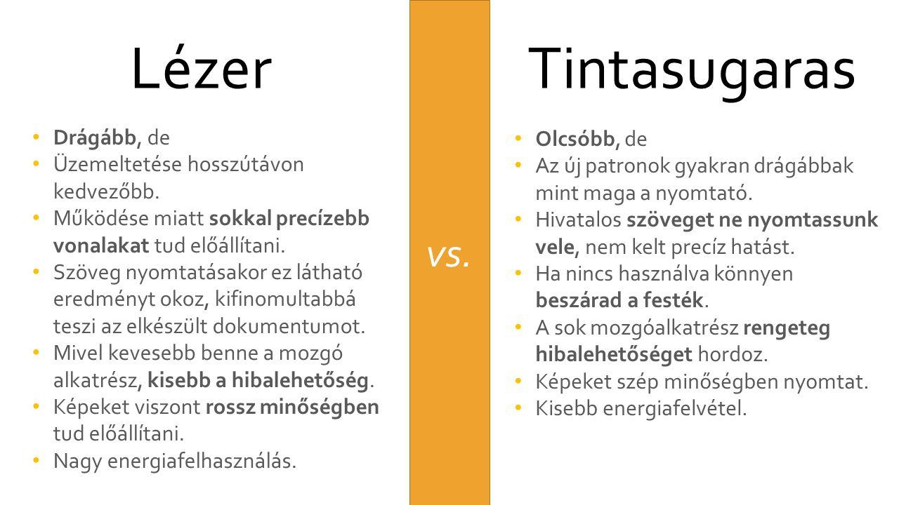 vs. LézerTintasugaras Drágább, de Üzemeltetése hosszútávon kedvezőbb.