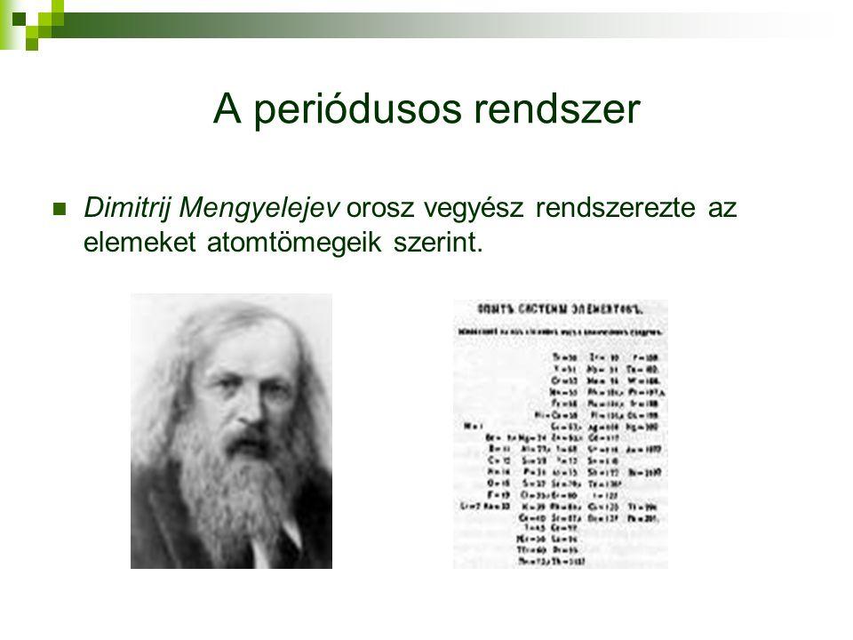 A periódusos rendszer Dimitrij Mengyelejev orosz vegyész rendszerezte az elemeket atomtömegeik szerint.