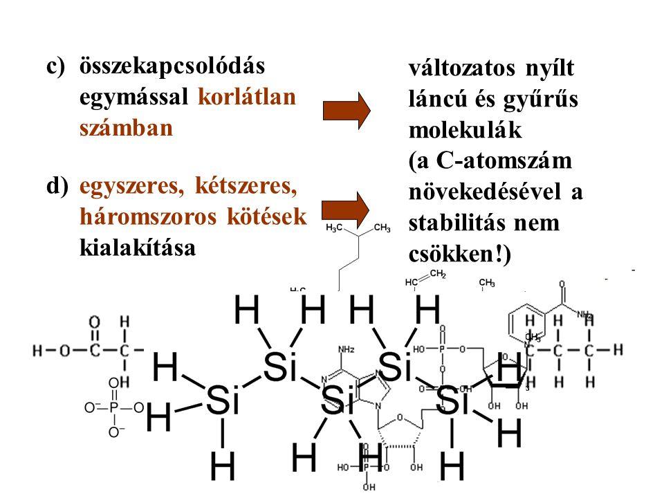 c)összekapcsolódás egymással korlátlan számban változatos nyílt láncú és gyűrűs molekulák (a C-atomszám növekedésével a stabilitás nem csökken!) d)egyszeres, kétszeres, háromszoros kötések kialakítása
