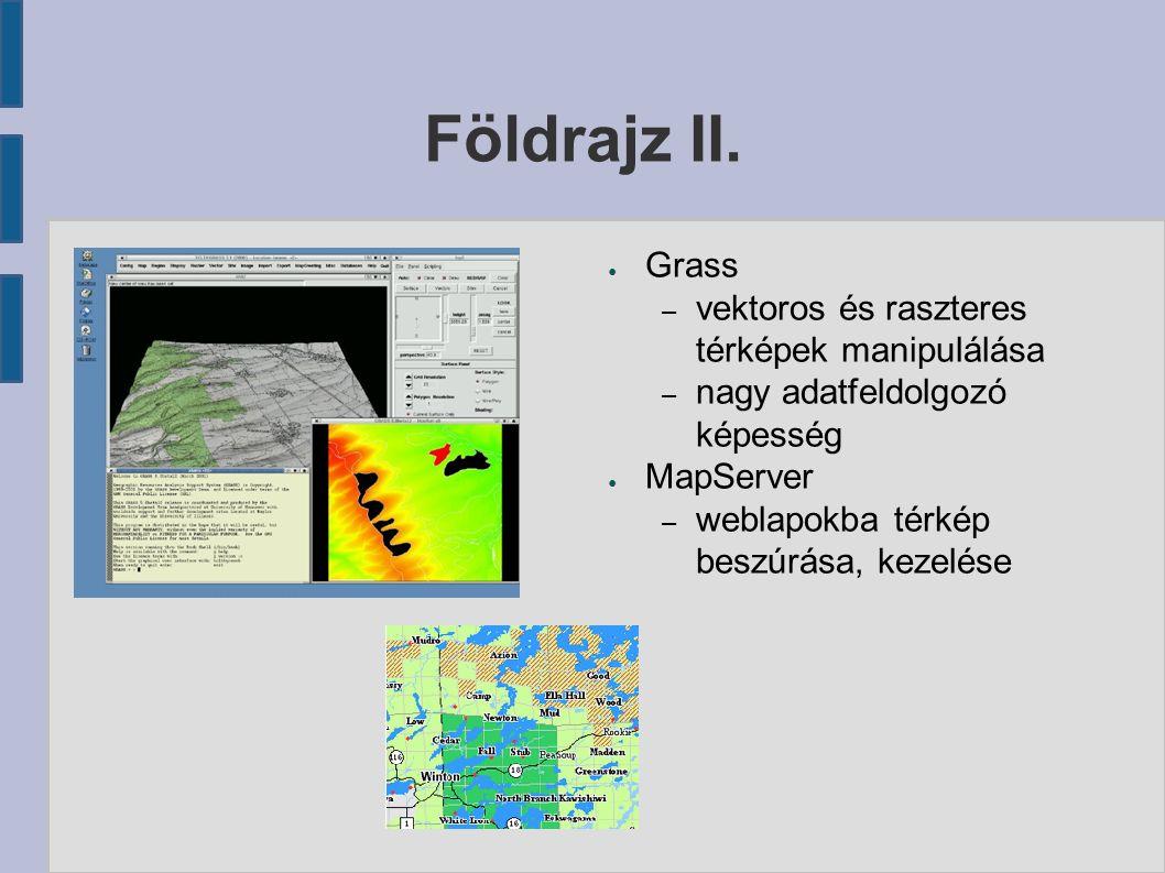 Földrajz II. ● Grass – vektoros és raszteres térképek manipulálása – nagy adatfeldolgozó képesség ● MapServer – weblapokba térkép beszúrása, kezelése