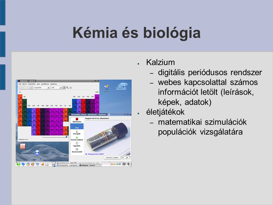 Kémia és biológia ● Kalzium – digitális periódusos rendszer – webes kapcsolattal számos információt letölt (leírások, képek, adatok) ● életjátékok – m