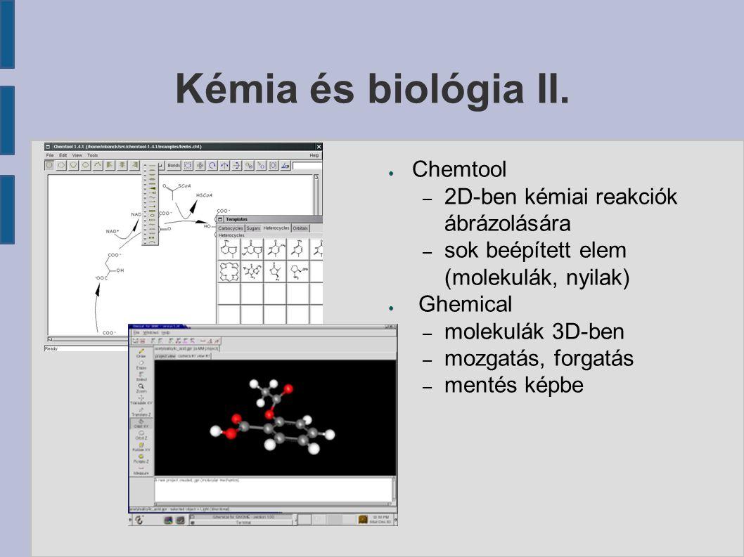 Kémia és biológia II. ● Chemtool – 2D-ben kémiai reakciók ábrázolására – sok beépített elem (molekulák, nyilak) ● Ghemical – molekulák 3D-ben – mozgat