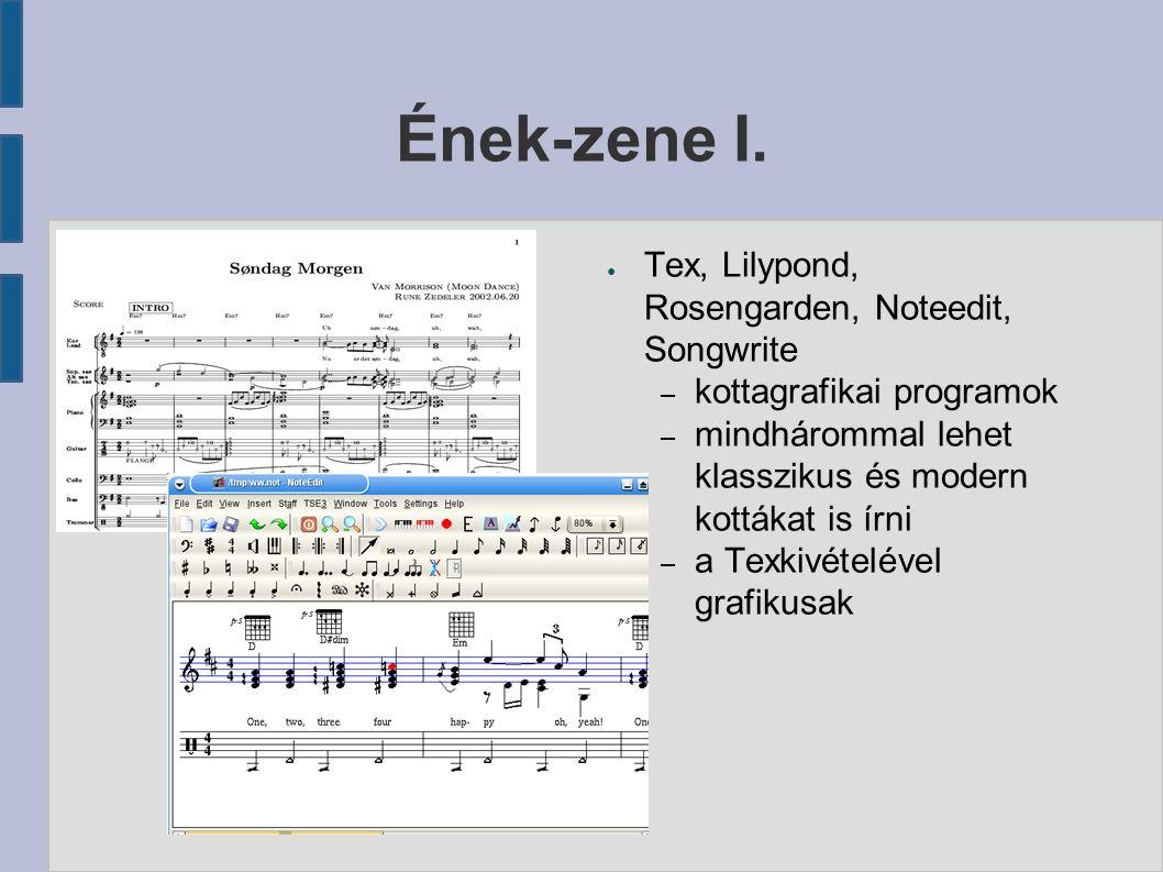 Ének-zene I. ● Tex, Lilypond, Rosengarden, Noteedit, Songwrite – kottagrafikai programok – mindhárommal lehet klasszikus és modern kottákat is írni –