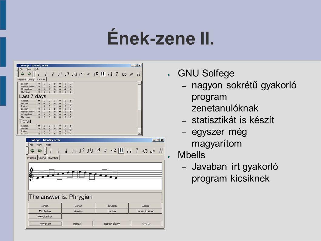 Ének-zene II. ● GNU Solfege – nagyon sokrétű gyakorló program zenetanulóknak – statisztikát is készít – egyszer még magyarítom ● Mbells – Javaban írt