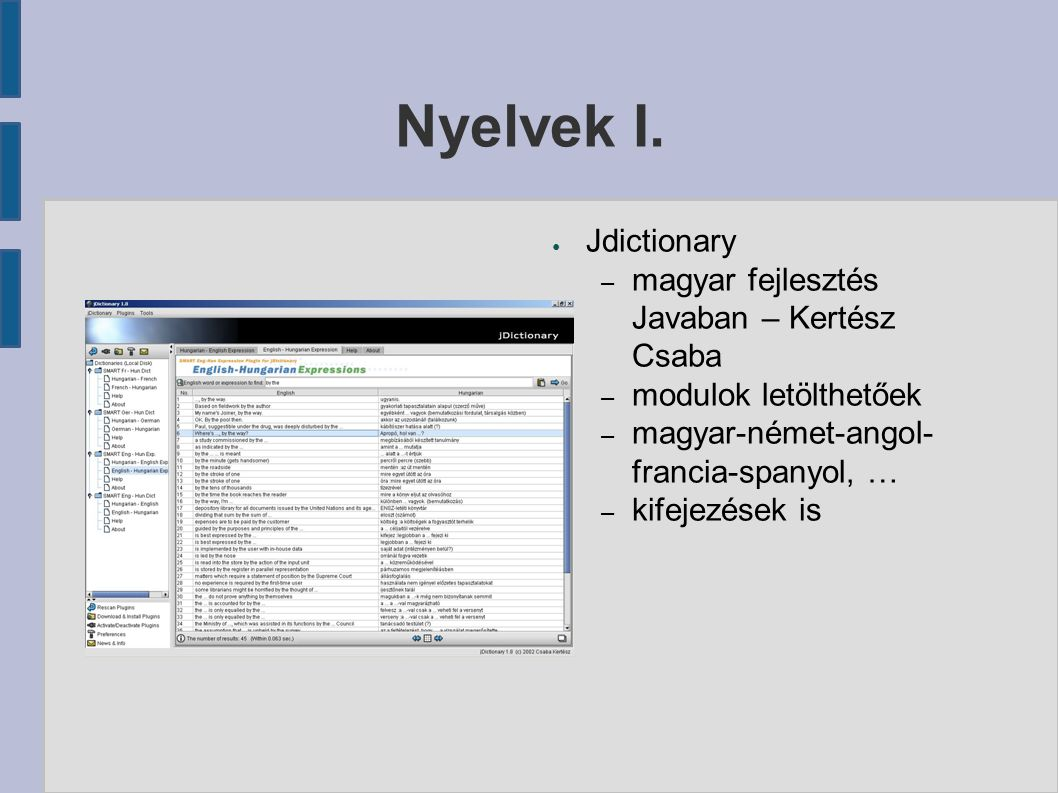 Nyelvek I. ● Jdictionary – magyar fejlesztés Javaban – Kertész Csaba – modulok letölthetőek – magyar-német-angol- francia-spanyol, … – kifejezések is