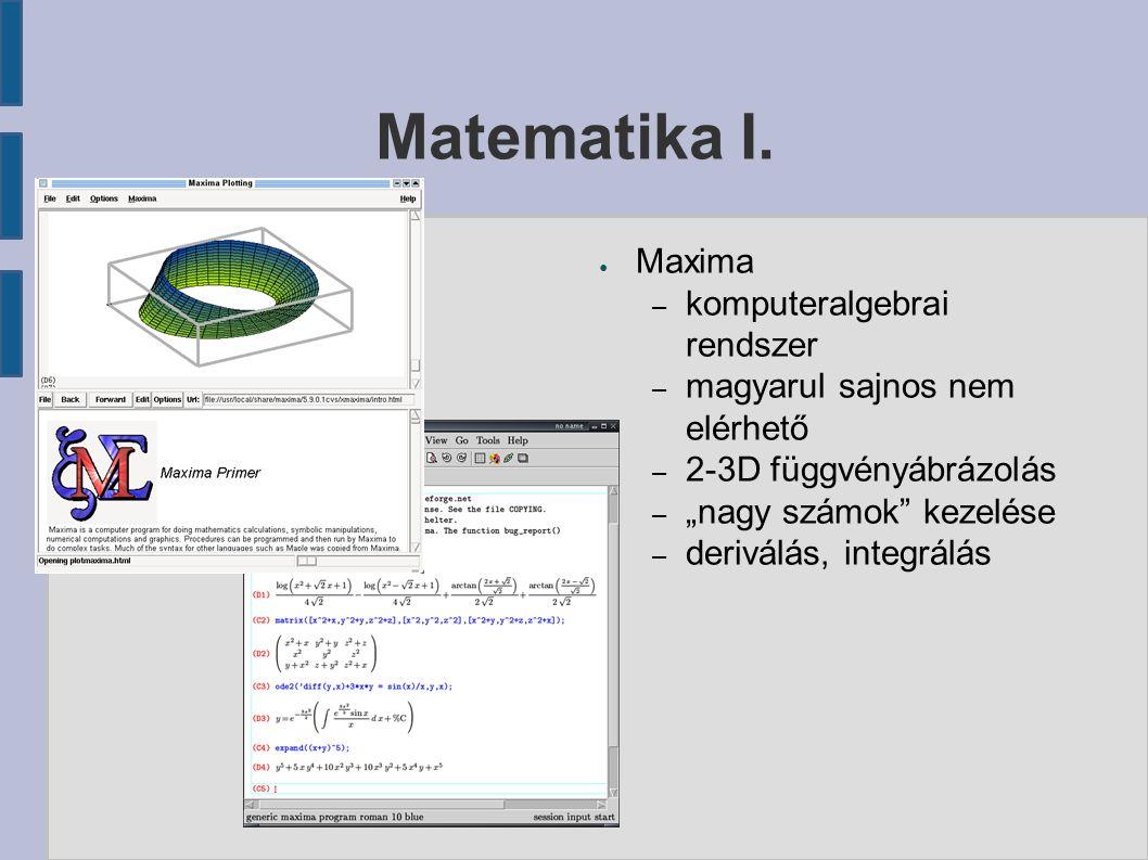 """Matematika I. ● Maxima – komputeralgebrai rendszer – magyarul sajnos nem elérhető – 2-3D függvényábrázolás – """"nagy számok"""" kezelése – deriválás, integ"""