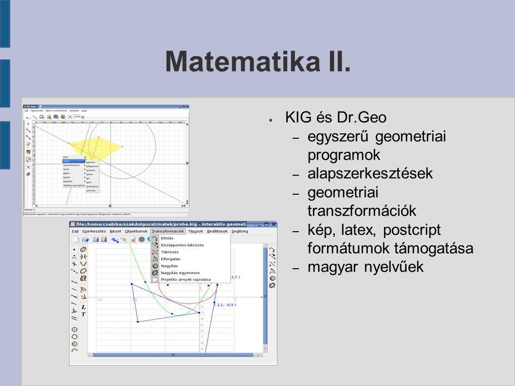 Matematika II. ● KIG és Dr.Geo – egyszerű geometriai programok – alapszerkesztések – geometriai transzformációk – kép, latex, postcript formátumok tám