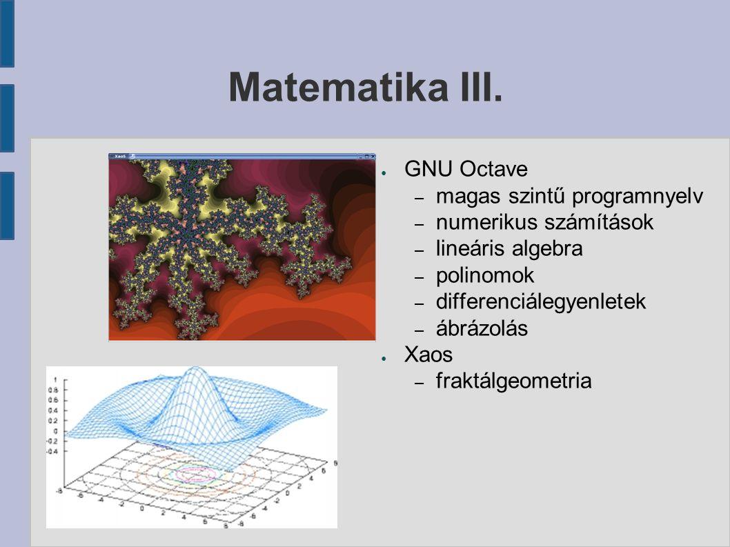 Matematika III. ● GNU Octave – magas szintű programnyelv – numerikus számítások – lineáris algebra – polinomok – differenciálegyenletek – ábrázolás ●