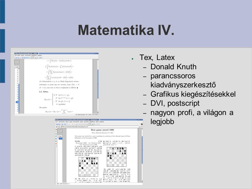 Matematika IV. ● Tex, Latex – Donald Knuth – parancssoros kiadványszerkesztő – Grafikus kiegészítésekkel – DVI, postscript – nagyon profi, a világon a