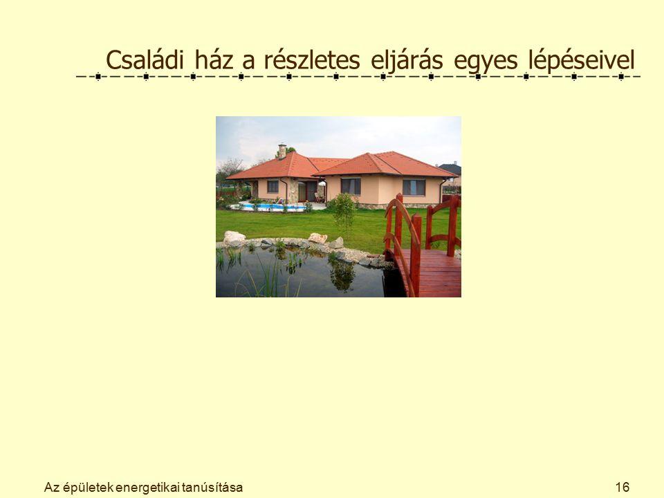 Az épületek energetikai tanúsítása16 Családi ház a részletes eljárás egyes lépéseivel