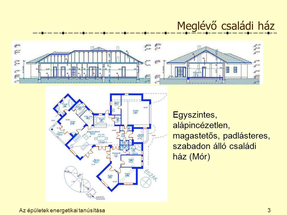 Az épületek energetikai tanúsítása3 Meglévő családi ház Egyszintes, alápincézetlen, magastetős, padlásteres, szabadon álló családi ház (Mór)