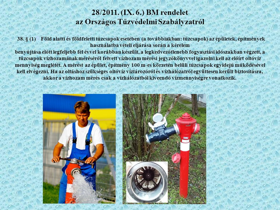 28/2011. (IX. 6.) BM rendelet az Országos Tűzvédelmi Szabályzatról 38. § (1) 33 Föld alatti és földfeletti tűzcsapok esetében (a továbbiakban: tűzcsap