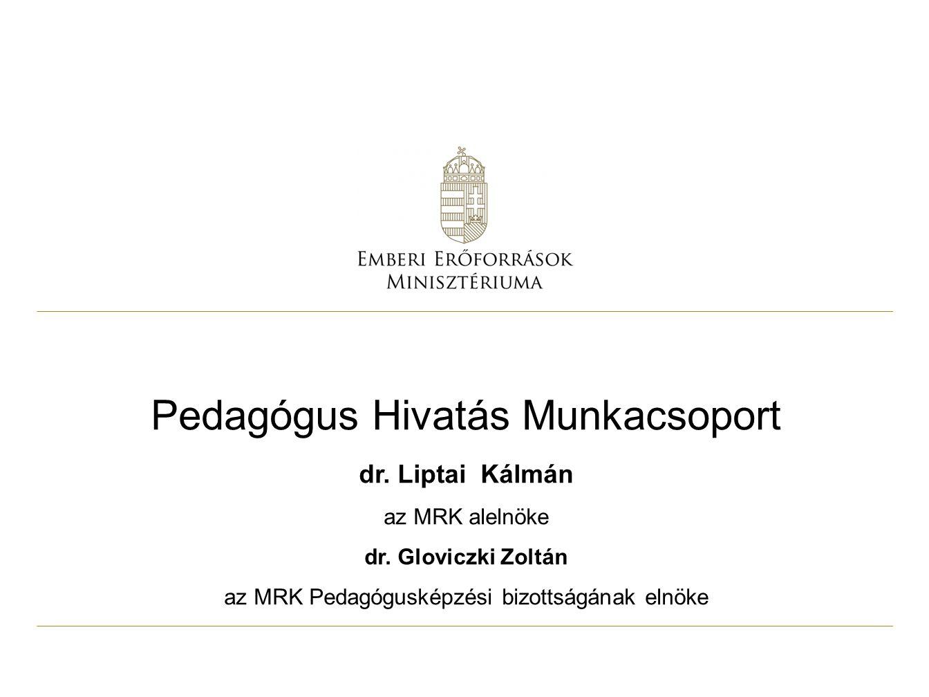 Pedagógus Hivatás Munkacsoport dr. Liptai Kálmán az MRK alelnöke dr. Gloviczki Zoltán az MRK Pedagógusképzési bizottságának elnöke