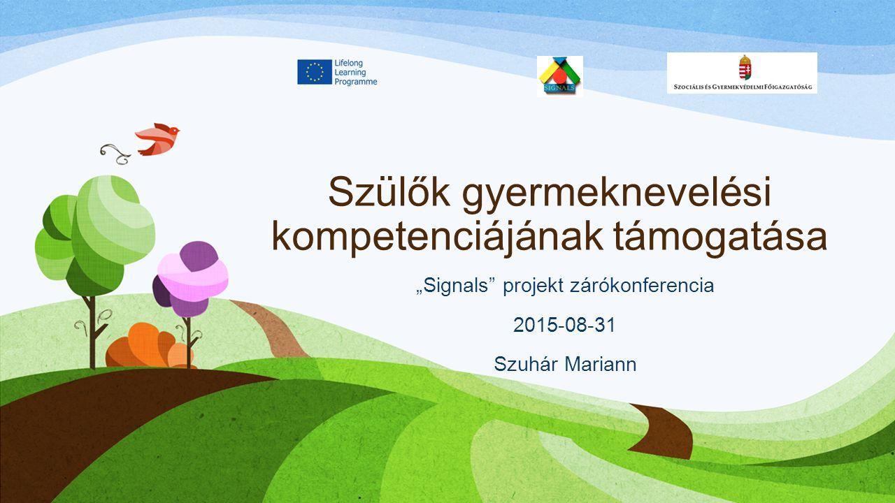 """Szülők gyermeknevelési kompetenciájának támogatása """"Signals projekt zárókonferencia 2015-08-31 Szuhár Mariann"""