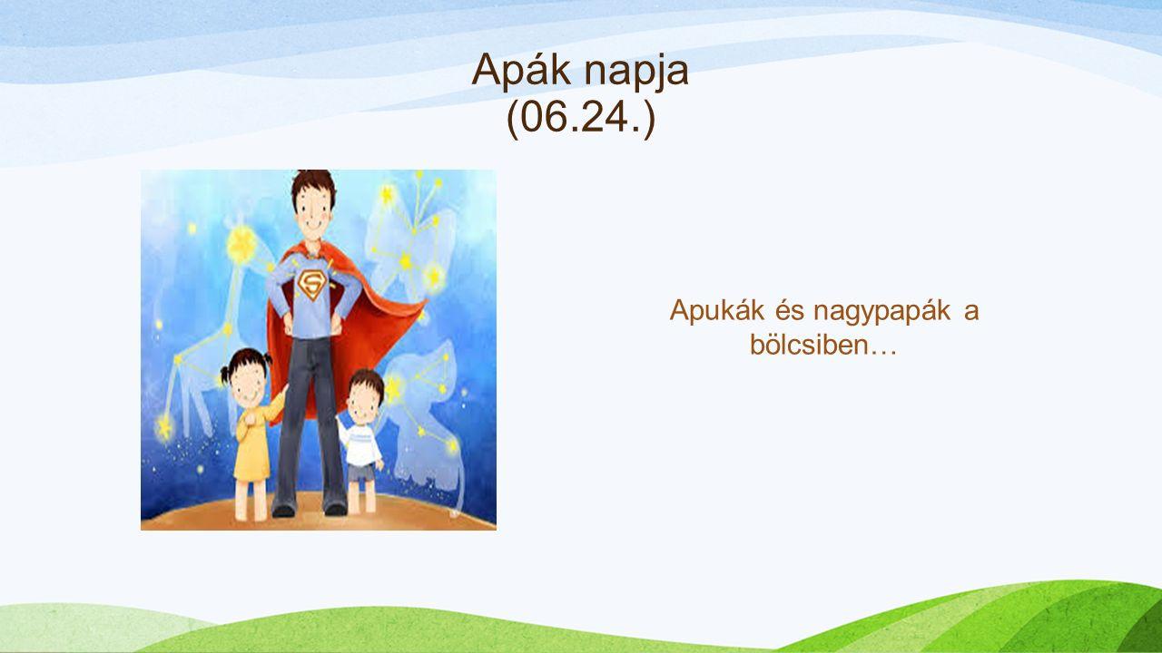 Apák napja (06.24.) Apukák és nagypapák a bölcsiben…