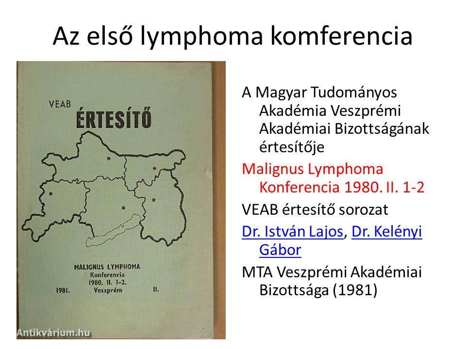 Az első lymphoma komferencia A Magyar Tudományos Akadémia Veszprémi Akadémiai Bizottságának értesítője Malignus Lymphoma Konferencia 1980.