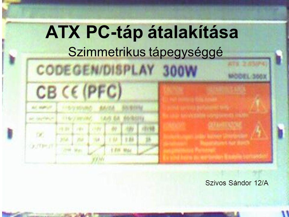 ATX PC-táp átalakítása Szimmetrikus tápegységgé Szivos Sándor 12/A