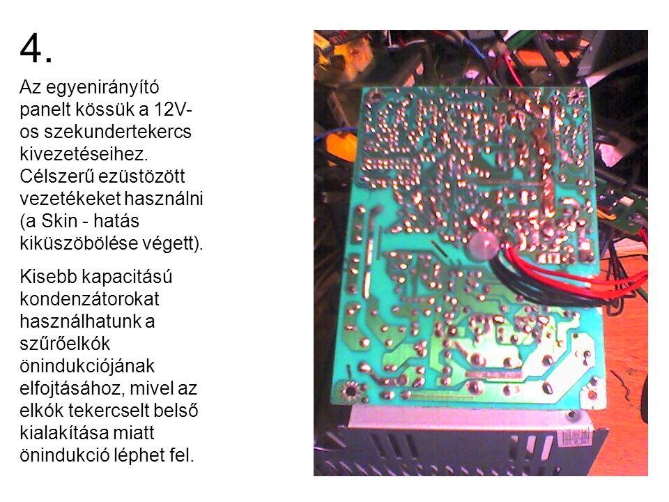 4. Az egyenirányító panelt kössük a 12V- os szekundertekercs kivezetéseihez. Célszerű ezüstözött vezetékeket használni (a Skin - hatás kiküszöbölése v