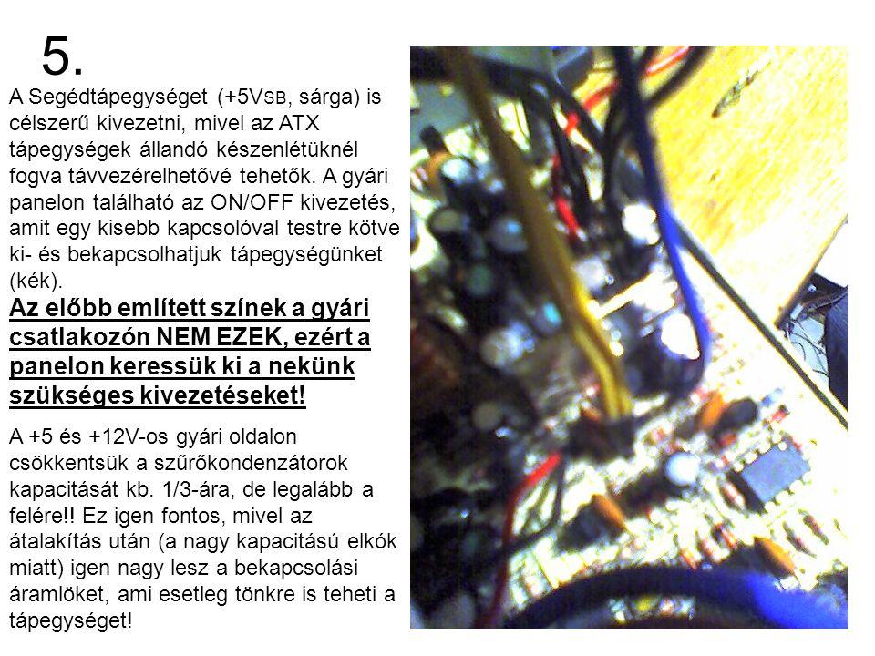 5. A Segédtápegységet (+5V SB, sárga) is célszerű kivezetni, mivel az ATX tápegységek állandó készenlétüknél fogva távvezérelhetővé tehetők. A gyári p