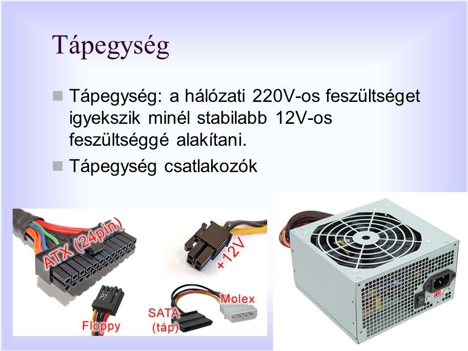 Tápegység Tápegység: a hálózati 220V-os feszültséget igyekszik minél stabilabb 12V-os feszültséggé alakítani.