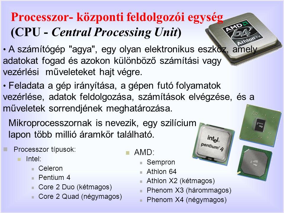 Processzor- központi feldolgozói egység (CPU - Central Processing Unit) A számítógép agya , egy olyan elektronikus eszköz, amely adatokat fogad és azokon különböző számítási vagy vezérlési műveleteket hajt végre.
