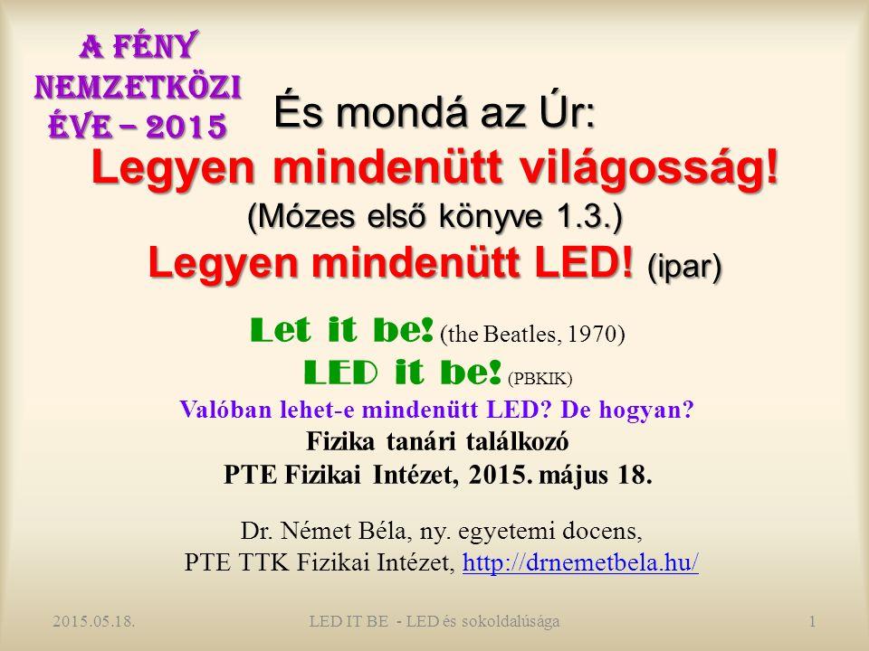 És mondá az Úr: Legyen mindenütt világosság. (Mózes első könyve 1.3.) Legyen mindenütt LED.